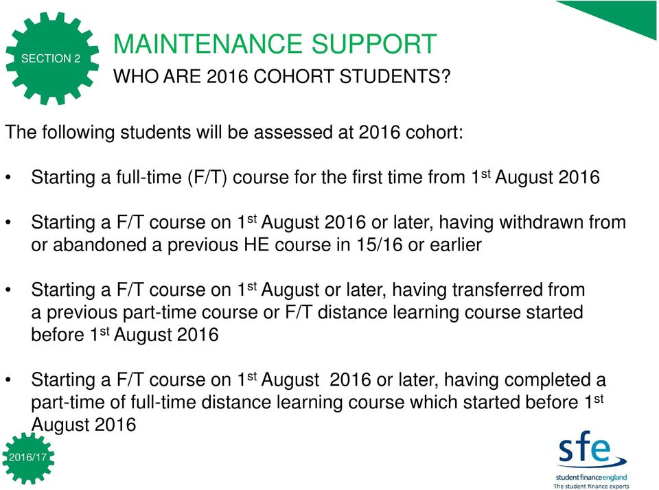 st August 2016 or later, having withdrawn from or abandoned a previous HE course in 15/16 or earlier Starting a F/T course on 1 st August or later, having