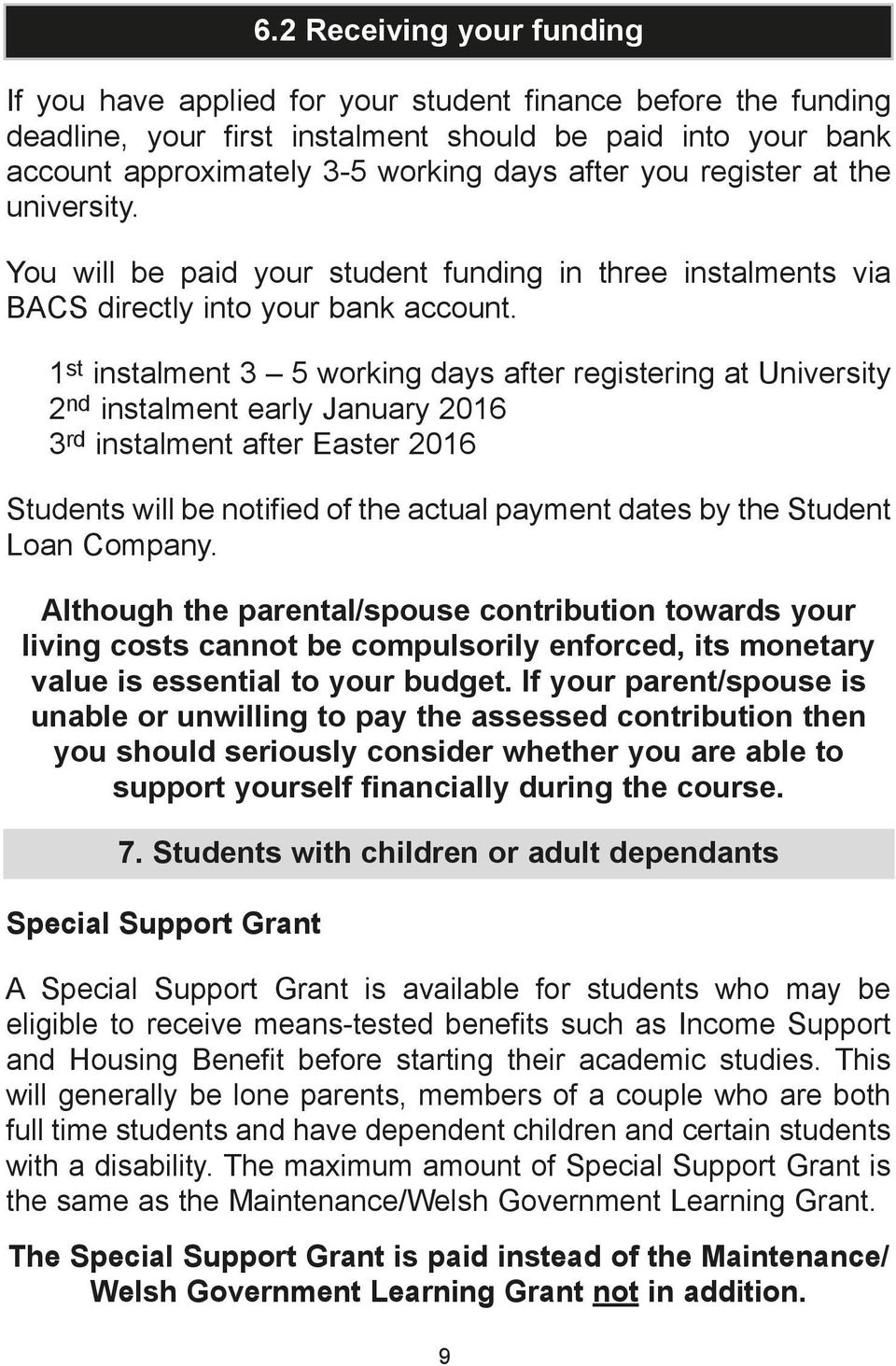 1 st instalment 3 5 working days after registering at University 2 nd instalment early January 2016 3 rd instalment after Easter 2016 Students will be notified of the actual payment dates by the
