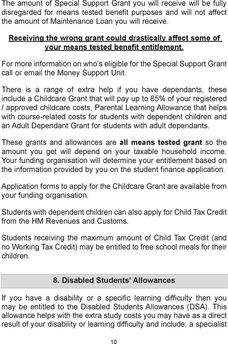 For more information on who s eligible for the Special Support Grant call or email the Money Support Unit.