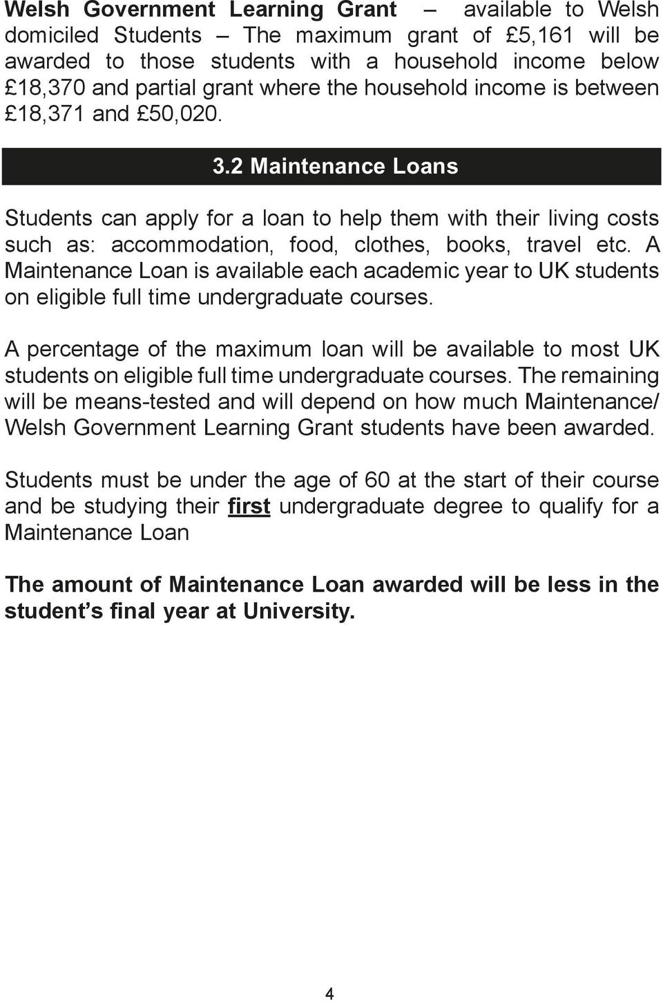 A Maintenance Loan is available each academic year to UK students on eligible full time undergraduate courses.