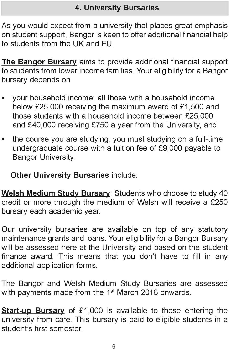 Your eligibility for a Bangor bursary depends on your household income: all those with a household income below 25,000 receiving the maximum award of 1,500 and those students with a household income
