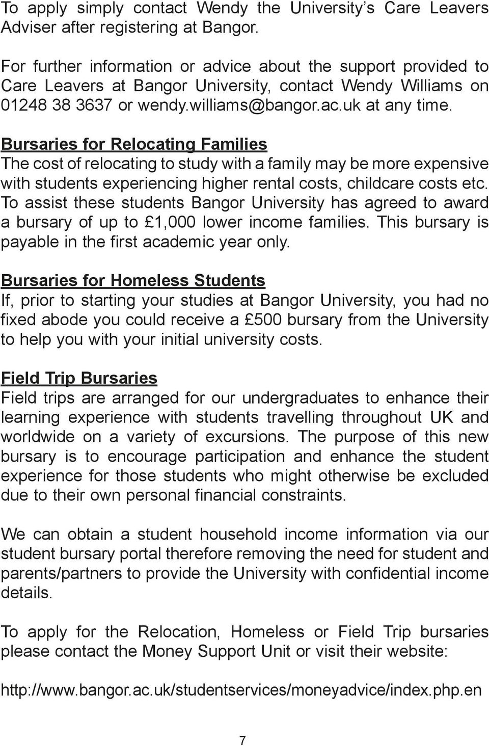Bursaries for Relocating Families The cost of relocating to study with a family may be more expensive with students experiencing higher rental costs, childcare costs etc.
