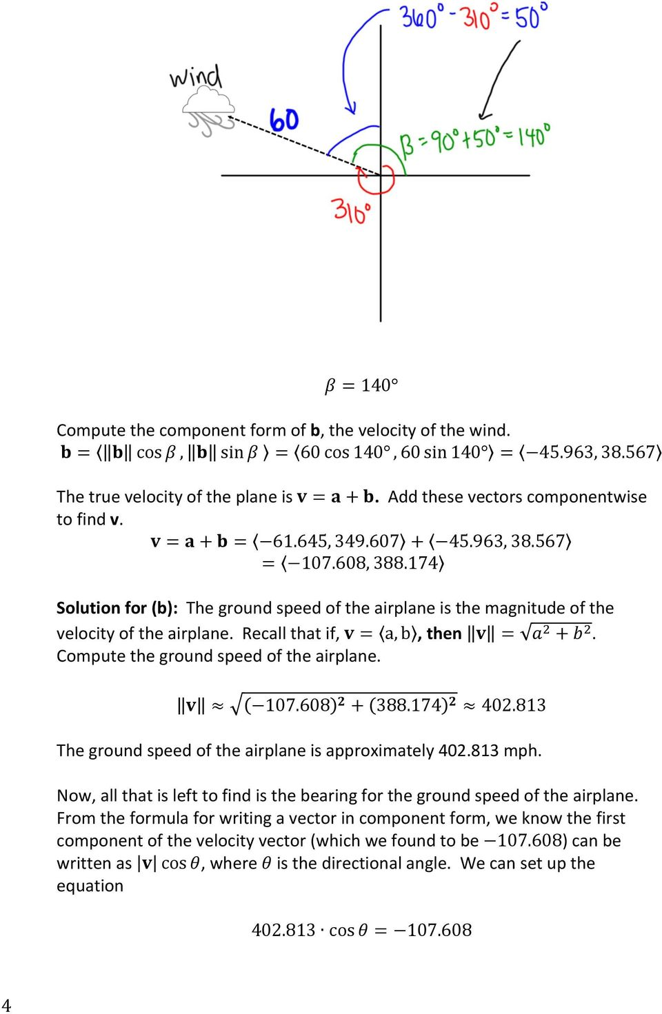 174 Solution for (b): The ground speed of the airplane is the magnitude of the velocity of the airplane. Recall that if, v = a, b, then v = a! + b!. Compute the ground speed of the airplane. v 107.