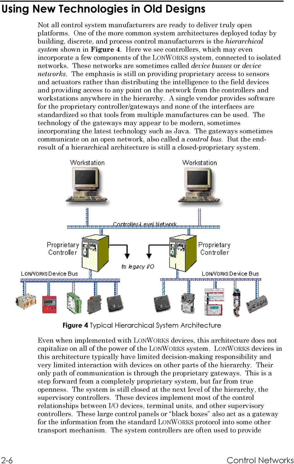 Here we see controllers, which may even incorporate a few components of the LONWORKS system, connected to isolated networks. These networks are sometimes called device busses or device networks.