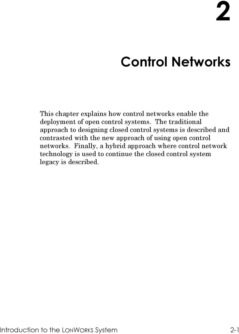 The traditional approach to designing closed control systems is described and contrasted with the new