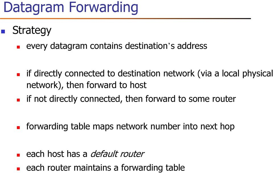 if not directly connected, then forward to some router forwarding table maps network