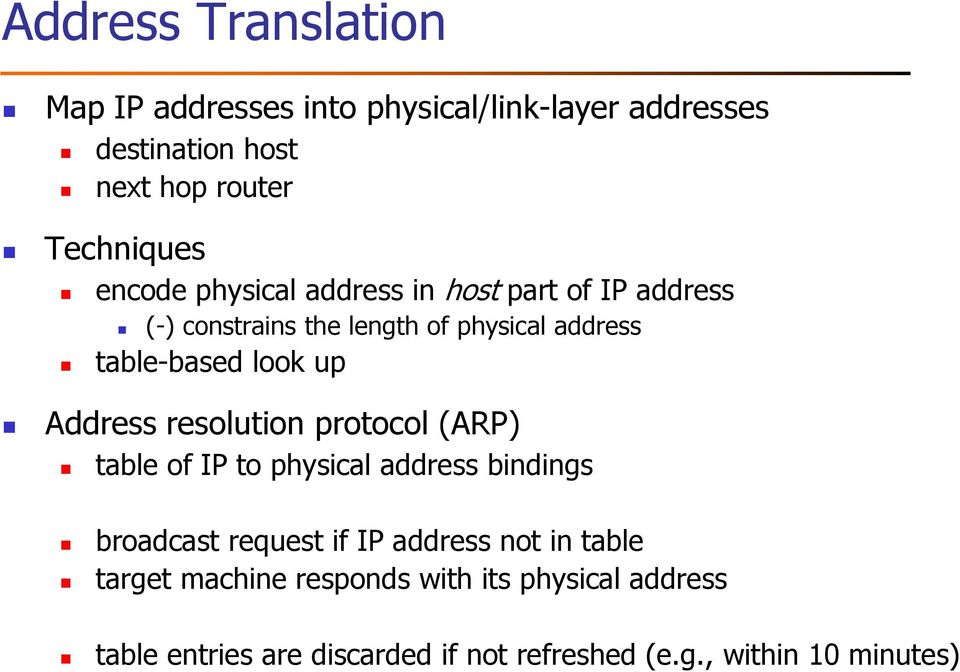 Address resolution protocol (ARP) table of IP to physical address bindings broadcast request if IP address not in