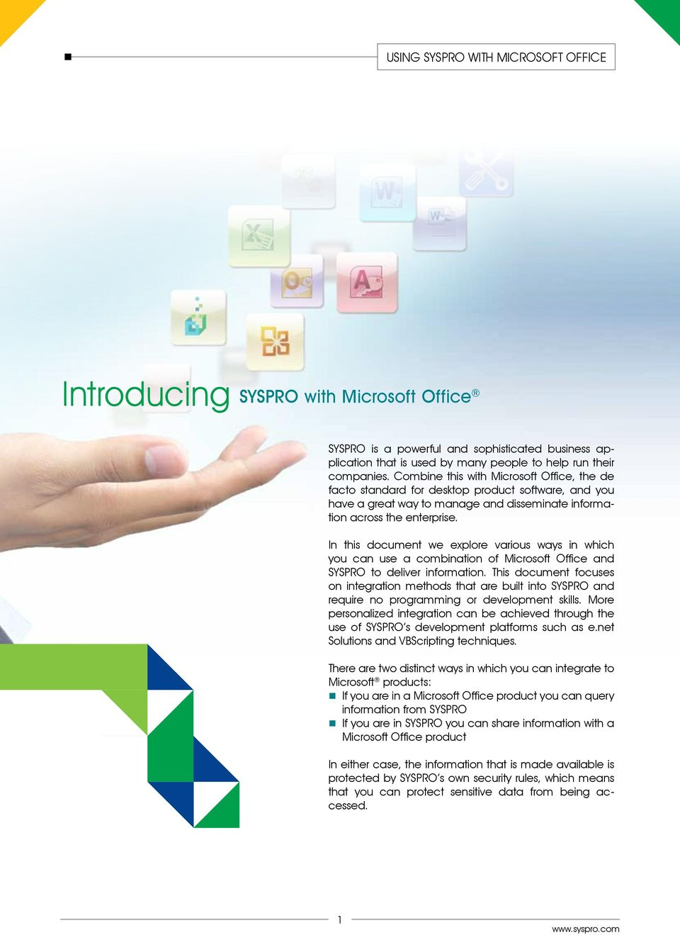 In this document we explore various ways in which you can use a combination of Microsoft Office and SYSPRO to deliver information.