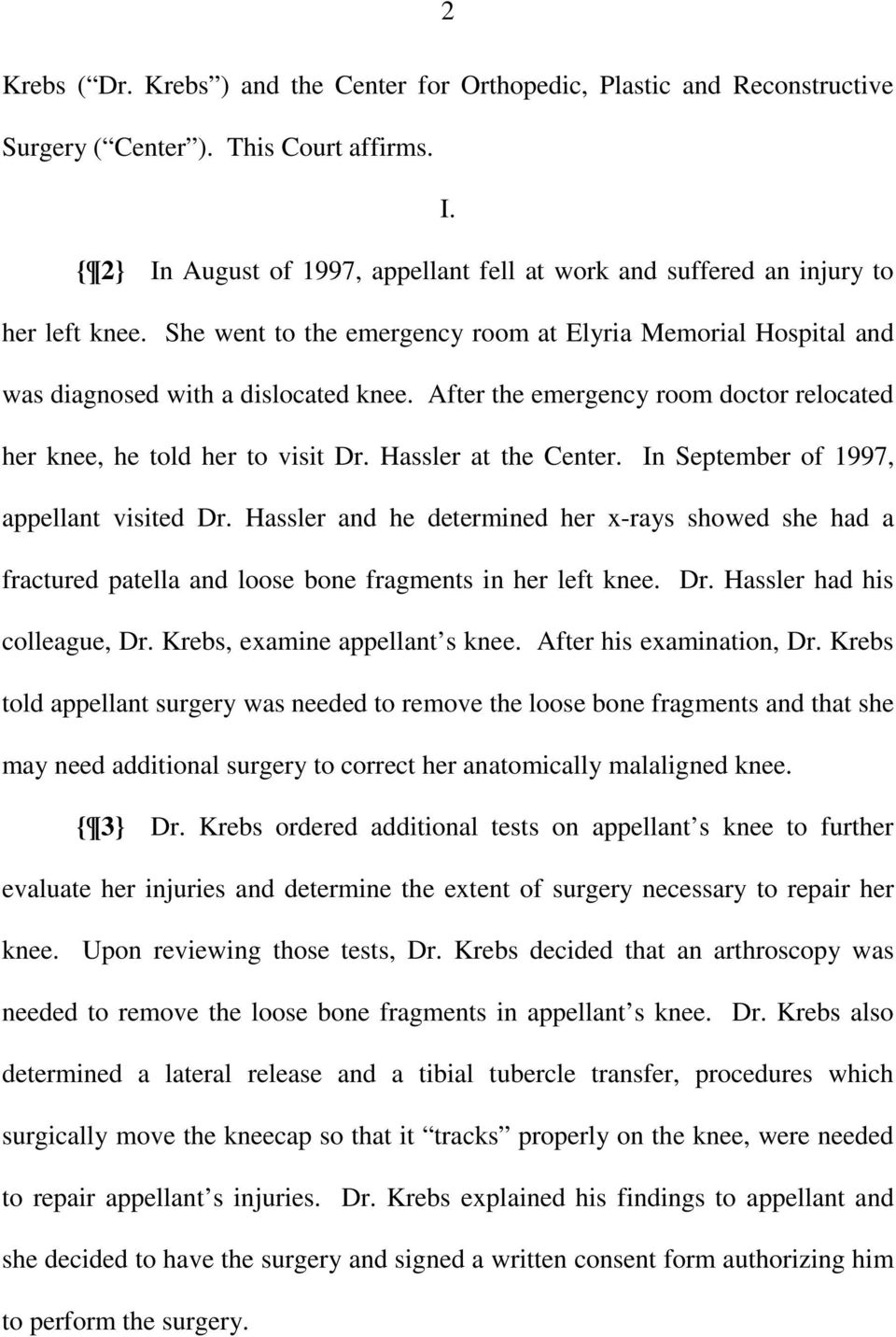 After the emergency room doctor relocated her knee, he told her to visit Dr. Hassler at the Center. In September of 1997, appellant visited Dr.