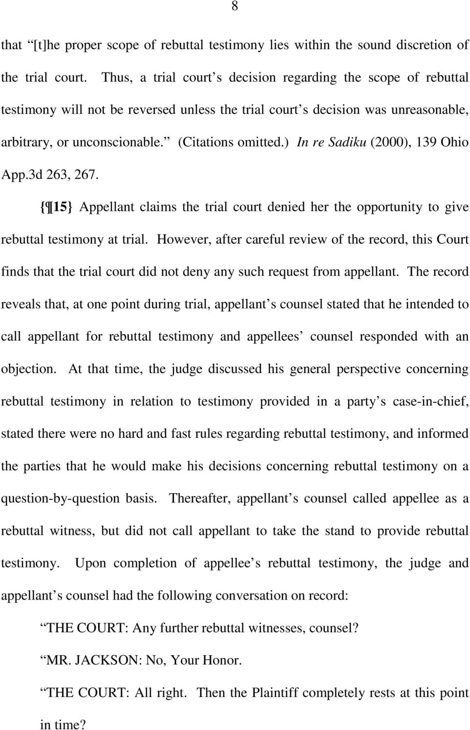 ) In re Sadiku (2000), 139 Ohio App.3d 263, 267. { 15} Appellant claims the trial court denied her the opportunity to give rebuttal testimony at trial.