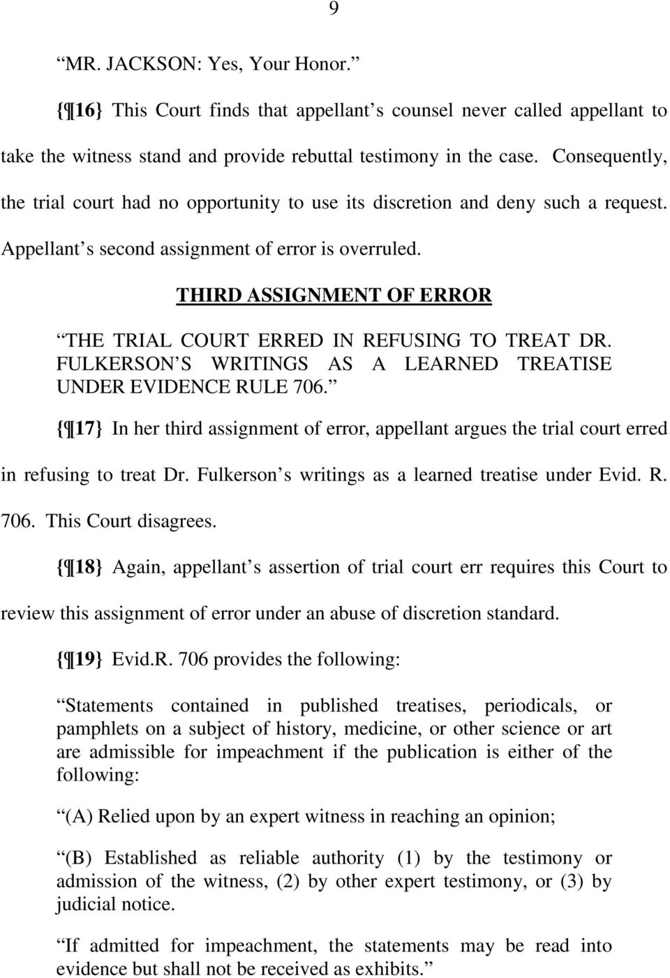 THIRD ASSIGNMENT OF ERROR THE TRIAL COURT ERRED IN REFUSING TO TREAT DR. FULKERSON S WRITINGS AS A LEARNED TREATISE UNDER EVIDENCE RULE 706.