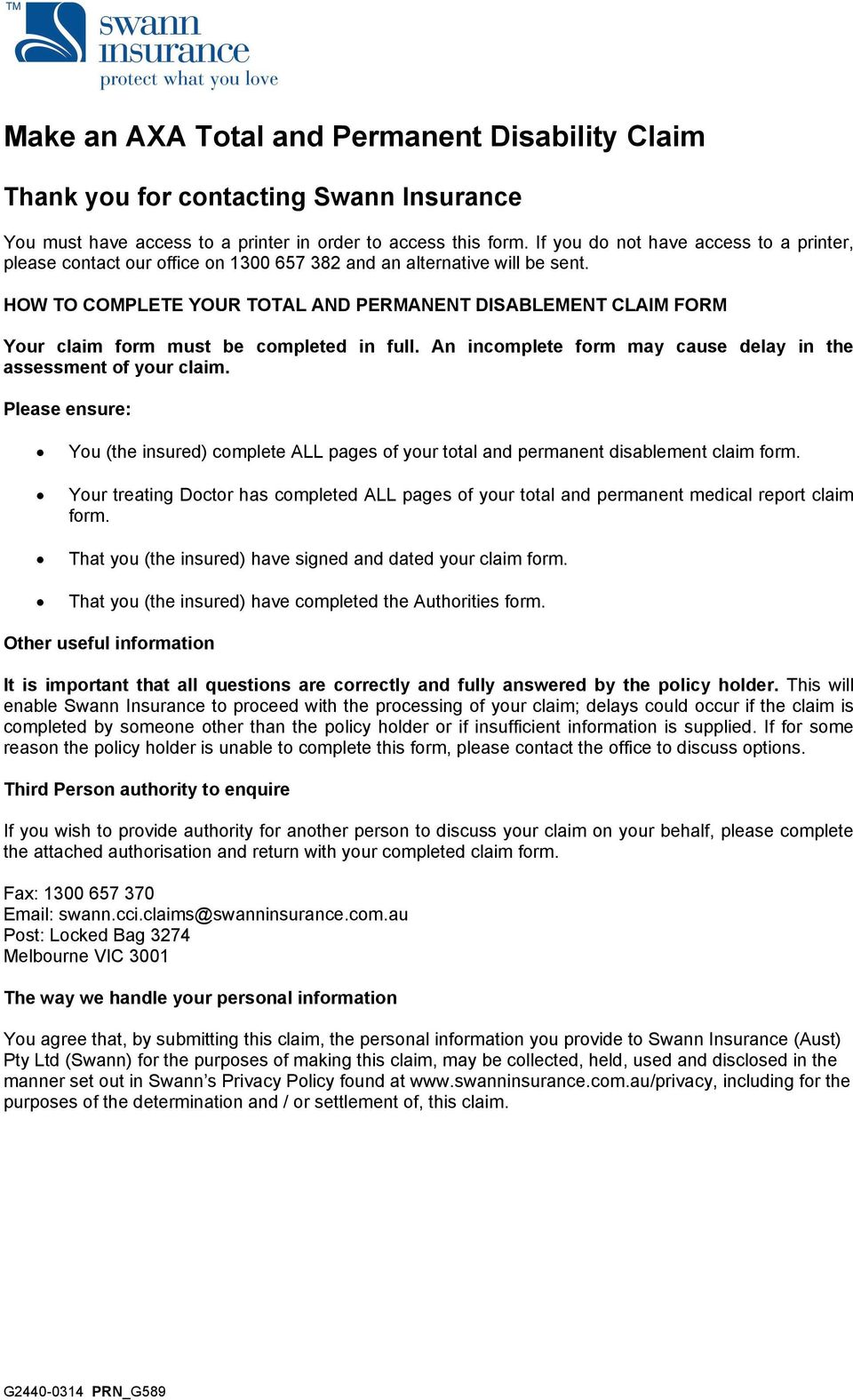 HOW TO COMPLETE YOUR TOTAL AND PERMANENT DISABLEMENT CLAIM FORM Your claim form must be completed in full. An incomplete form may cause delay in the assessment of your claim.