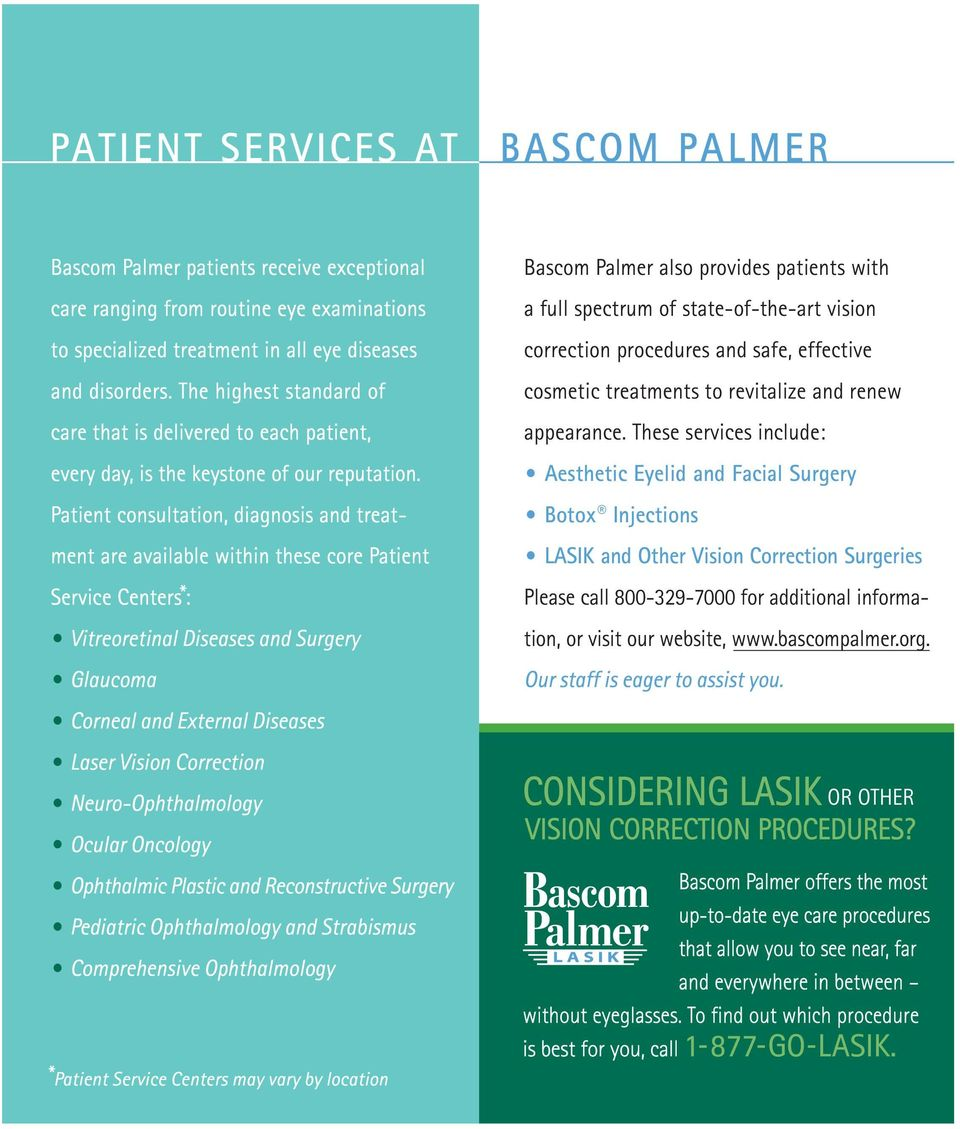 Patient consultation, diagnosis and treatment are available within these core Patient Service Centers*: Vitreoretinal Diseases and Surgery Glaucoma Bascom Palmer also provides patients with a full