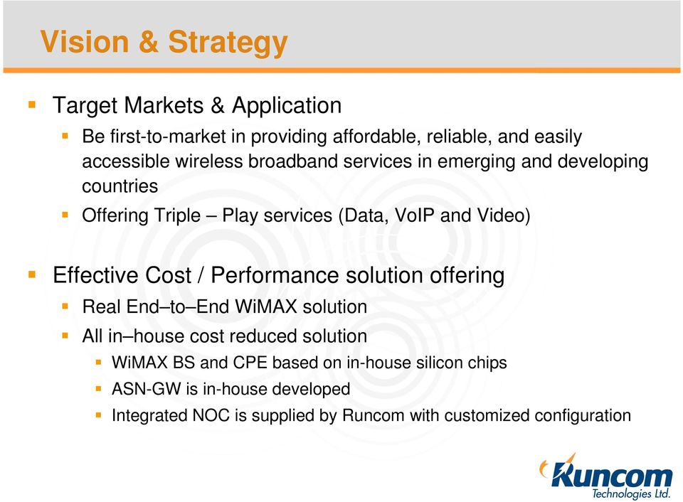 Effective Cost / Performance solution offering Real End to End WiMAX solution All in house cost reduced solution WiMAX BS