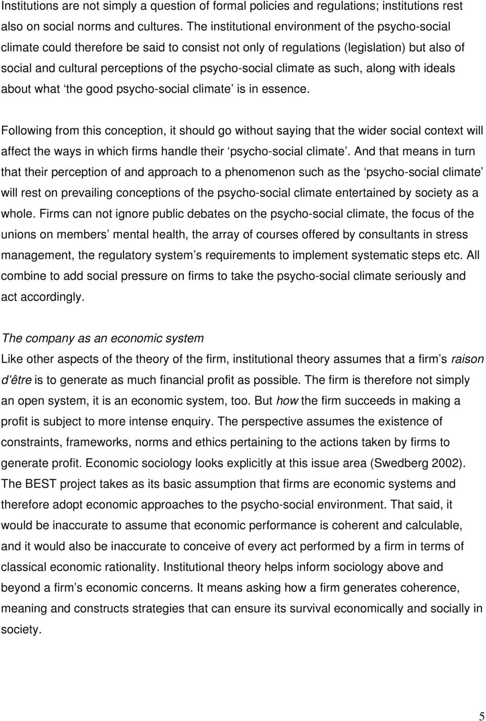 climate as such, along with ideals about what the good psycho-social climate is in essence.