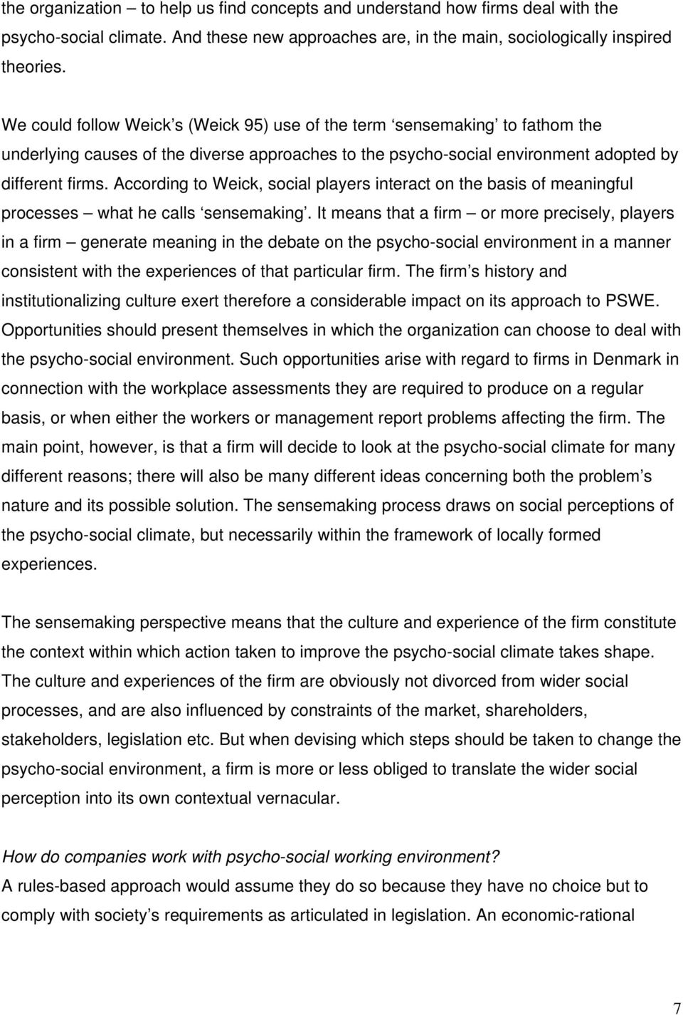 According to Weick, social players interact on the basis of meaningful processes what he calls sensemaking.