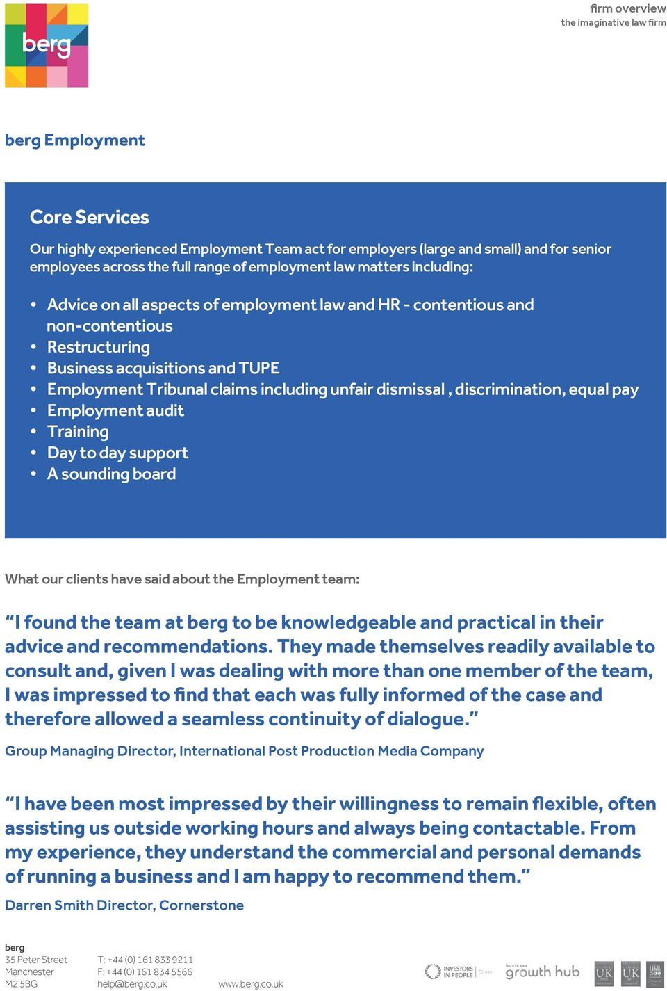 Employment audit Training Day to day support A sounding board What our clients have said about the Employment team: I found the team at to be knowledgeable and practical in their advice and