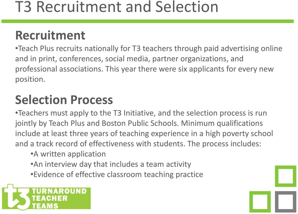 Selection Process Teachers must apply to the T3 Initiative, and the selection process is run jointly by Teach Plus and Boston Public Schools.
