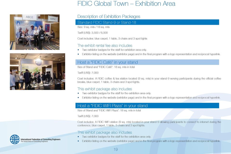Exhibitor listing on the website (exhibitor page) and in the final program with a logo representation and reciprocal hyperlink. Host a FIDIC Café in your stand Size of Stand and FIDIC Café : 18 sq.