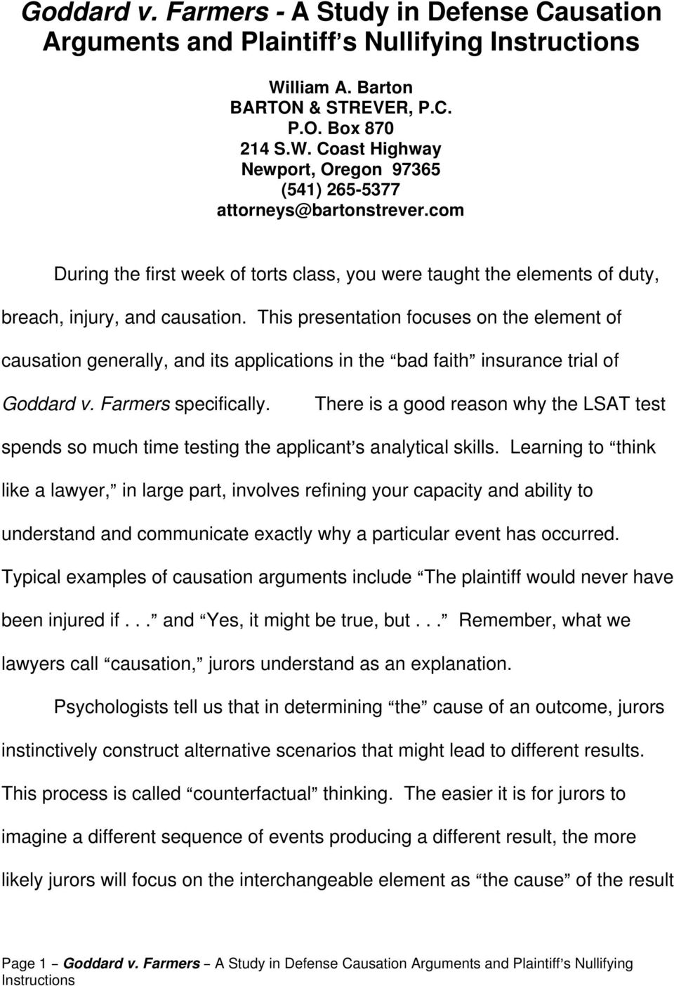 This presentation focuses on the element of causation generally, and its applications in the Abad faith@ insurance trial of Goddard v. Farmers specifically.