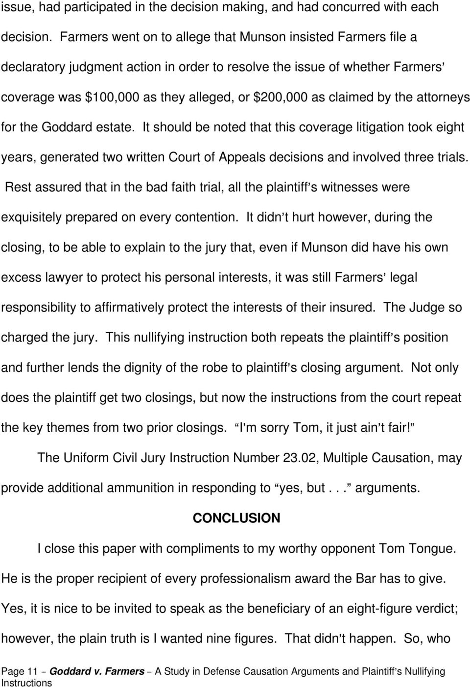claimed by the attorneys for the Goddard estate. It should be noted that this coverage litigation took eight years, generated two written Court of Appeals decisions and involved three trials.
