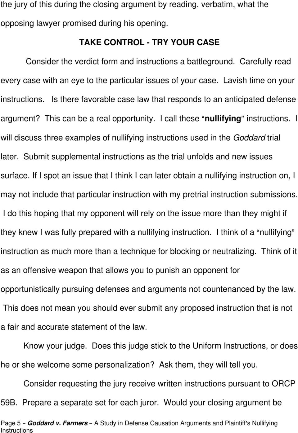 Is there favorable case law that responds to an anticipated defense argument? This can be a real opportunity. I call these Anullifying@ instructions.