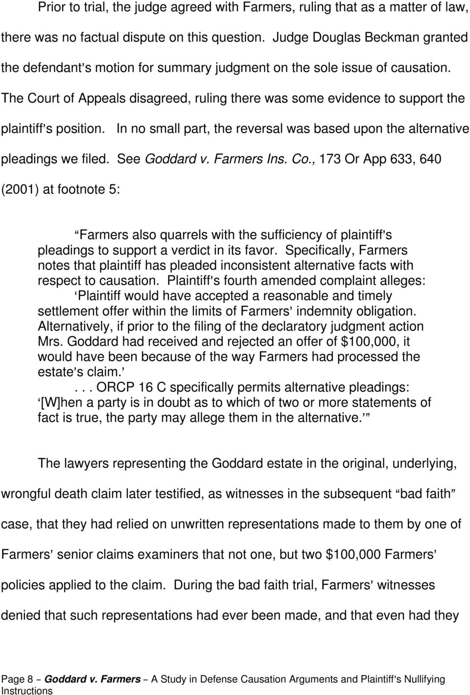 The Court of Appeals disagreed, ruling there was some evidence to support the plaintiff=s position. In no small part, the reversal was based upon the alternative pleadings we filed. See Goddard v.