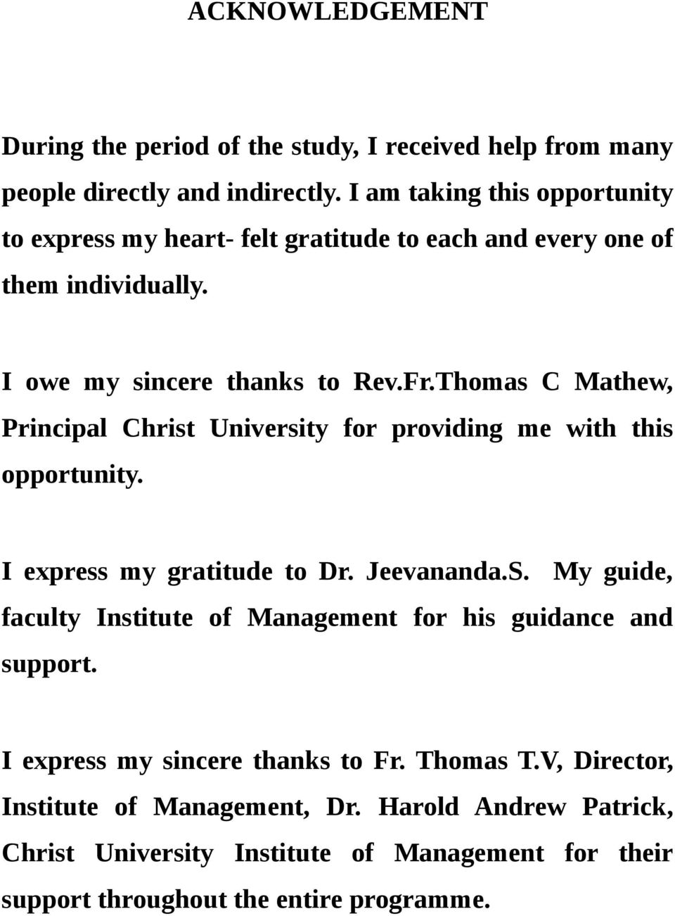 Thomas C Mathew, Principal Christ University for providing me with this opportunity. I express my gratitude to Dr. Jeevananda.S.