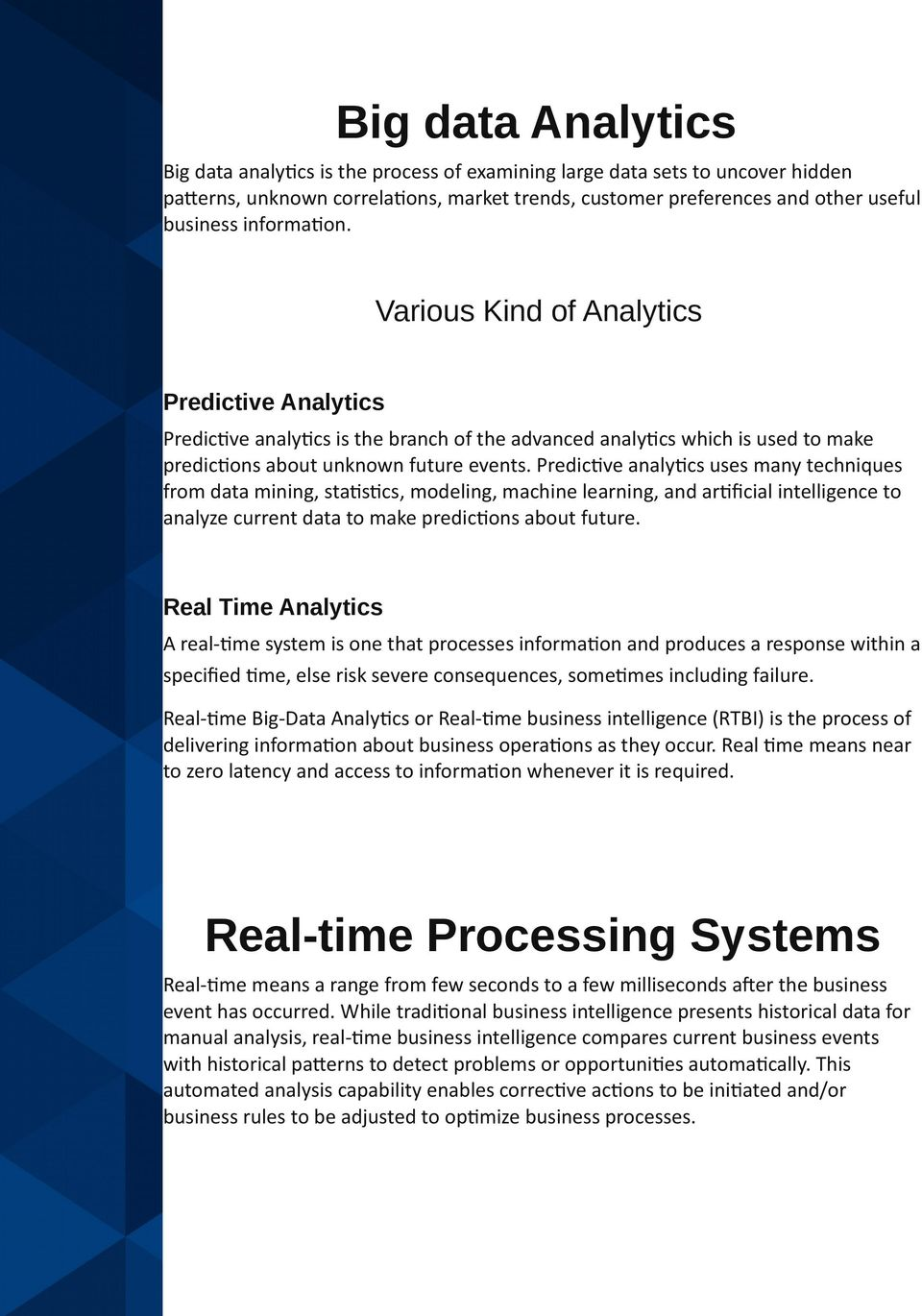 Predictive analytics uses many techniques from data mining, statistics, modeling, machine learning, and artificial intelligence to analyze current data to make predictions about future.
