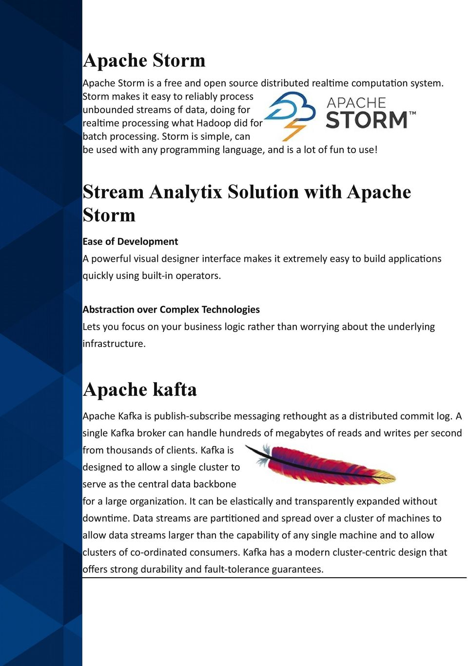 Storm is simple, can be used with any programming language, and is a lot of fun to use!