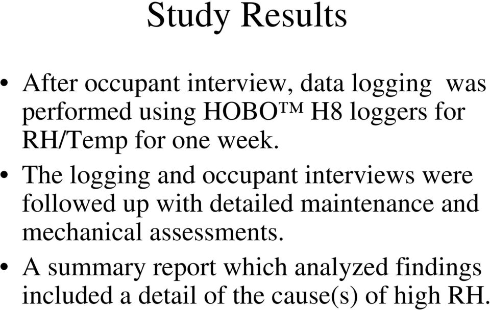 The logging and occupant interviews were followed up with detailed