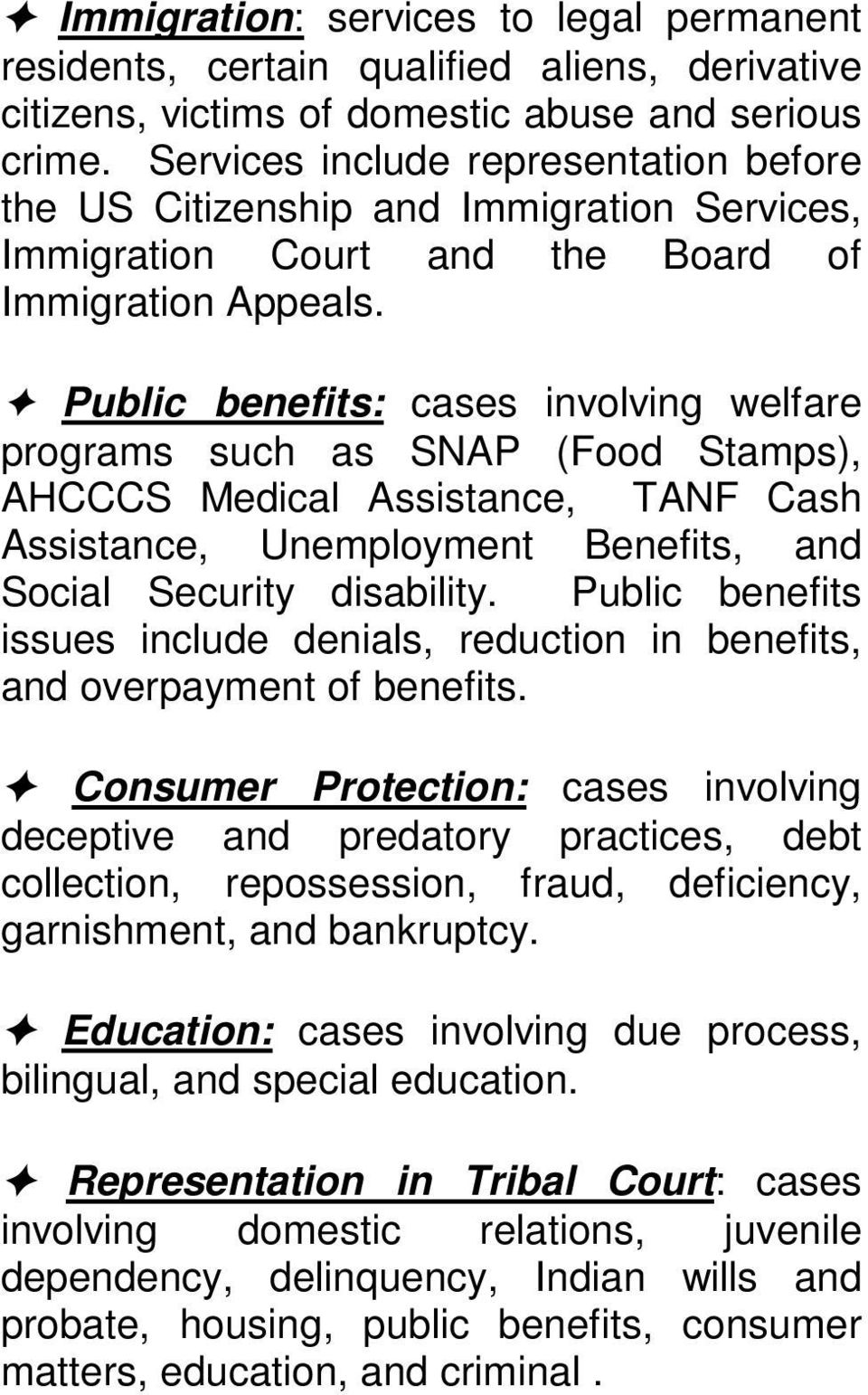 Public benefits: cases involving welfare programs such as SNAP (Food Stamps), AHCCCS Medical Assistance, TANF Cash Assistance, Unemployment Benefits, and Social Security disability.