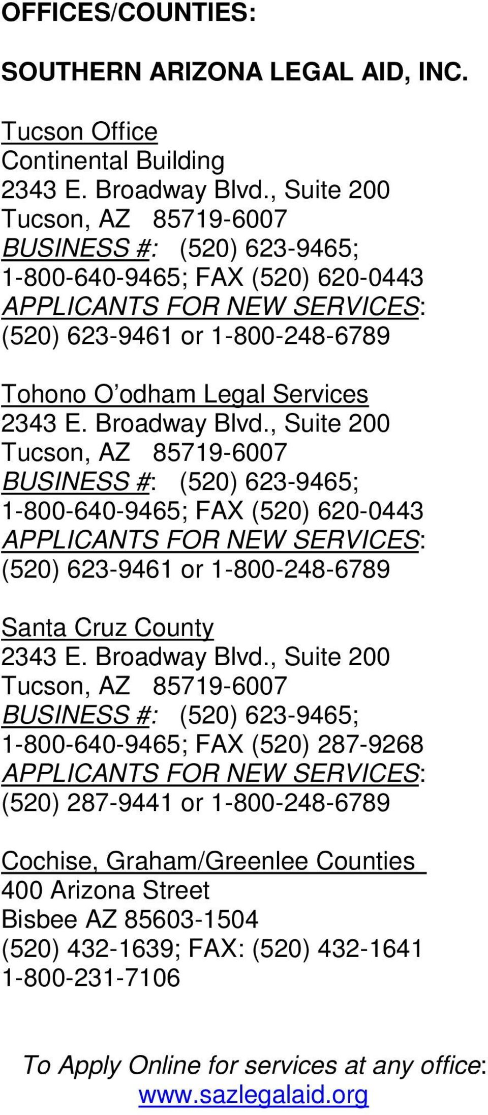 Broadway Blvd., Suite 200 Tucson, AZ 85719-6007 BUSINESS #: (520) 623-9465; 1-800-640-9465; FAX (520) 620-0443 APPLICANTS FOR NEW SERVICES: (520) 623-9461 or 1-800-248-6789 Santa Cruz County 2343 E.