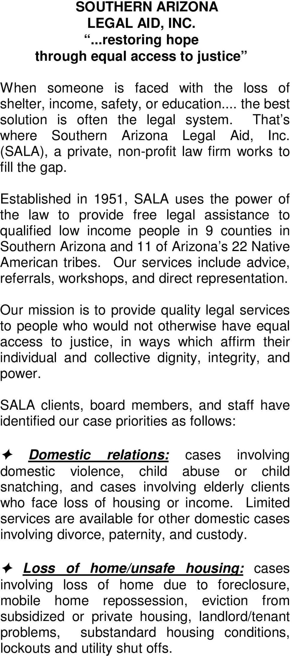 Established in 1951, SALA uses the power of the law to provide free legal assistance to qualified low income people in 9 counties in Southern Arizona and 11 of Arizona s 22 Native American tribes.