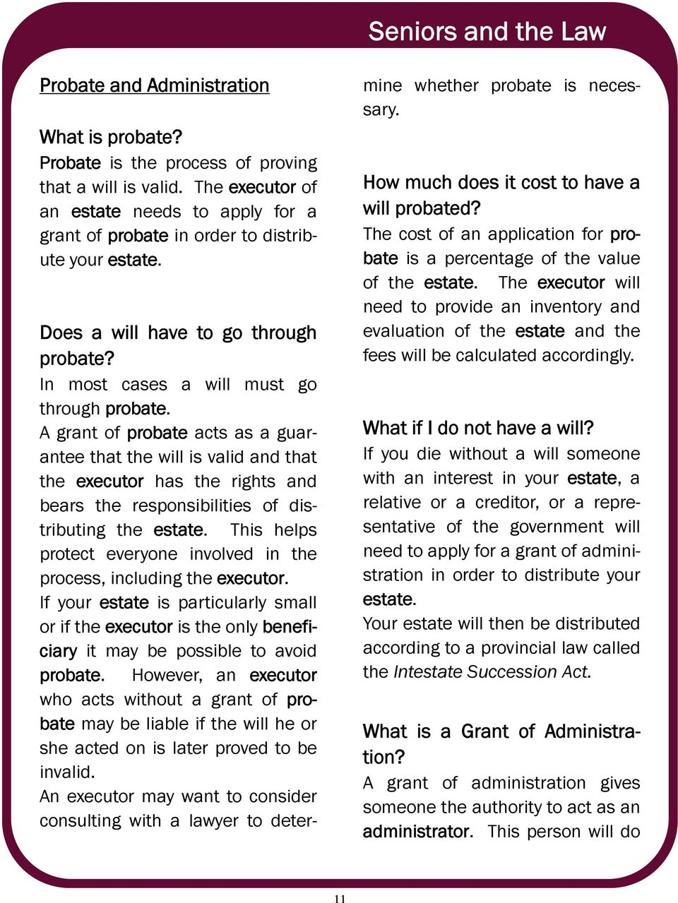 A grant of probate acts as a guarantee that the will is valid and that the executor has the rights and bears the responsibilities of distributing the estate.