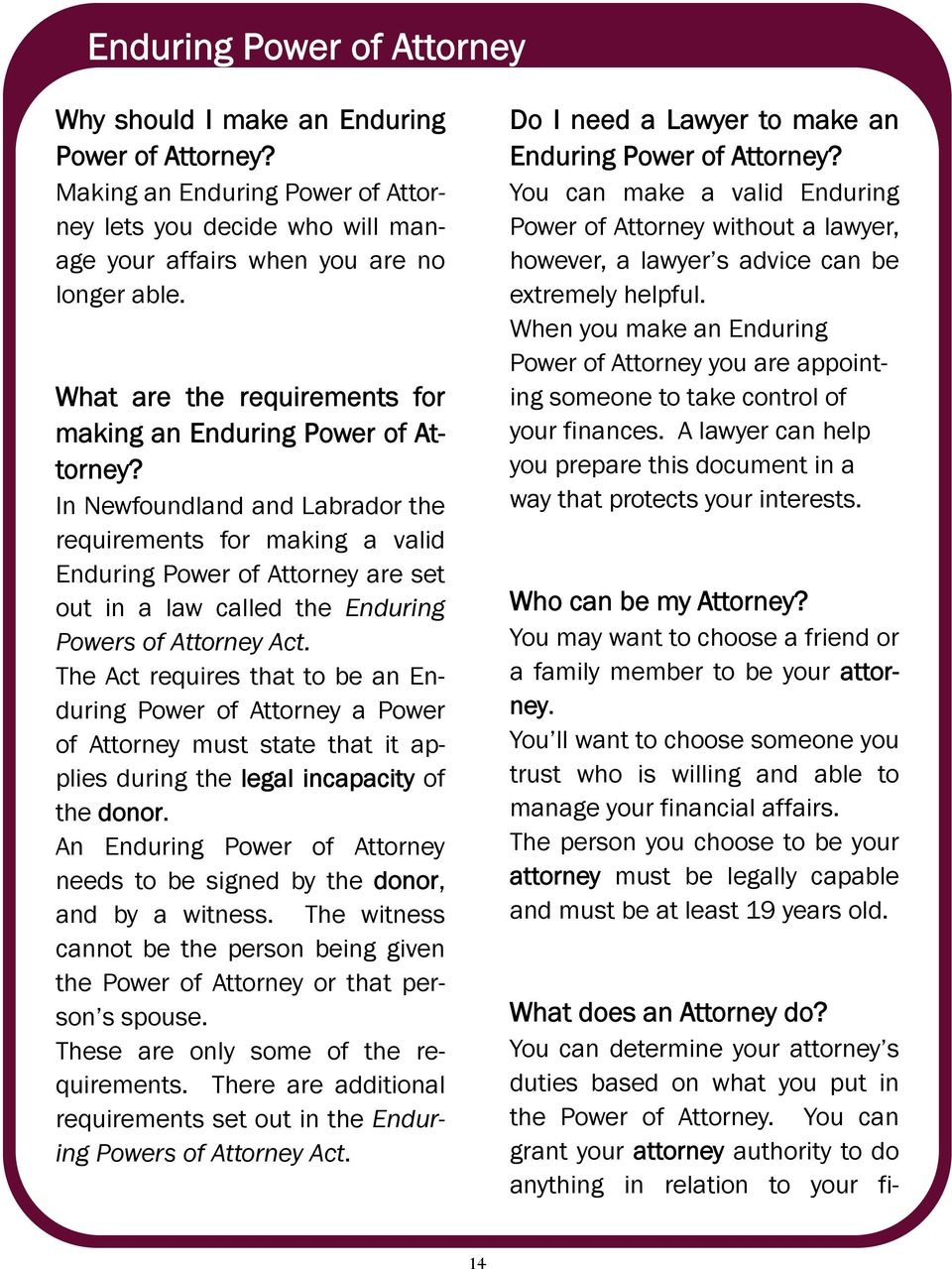 In Newfoundland and Labrador the requirements for making a valid Enduring Power of Attorney are set out in a law called the Enduring Powers of Attorney Act.