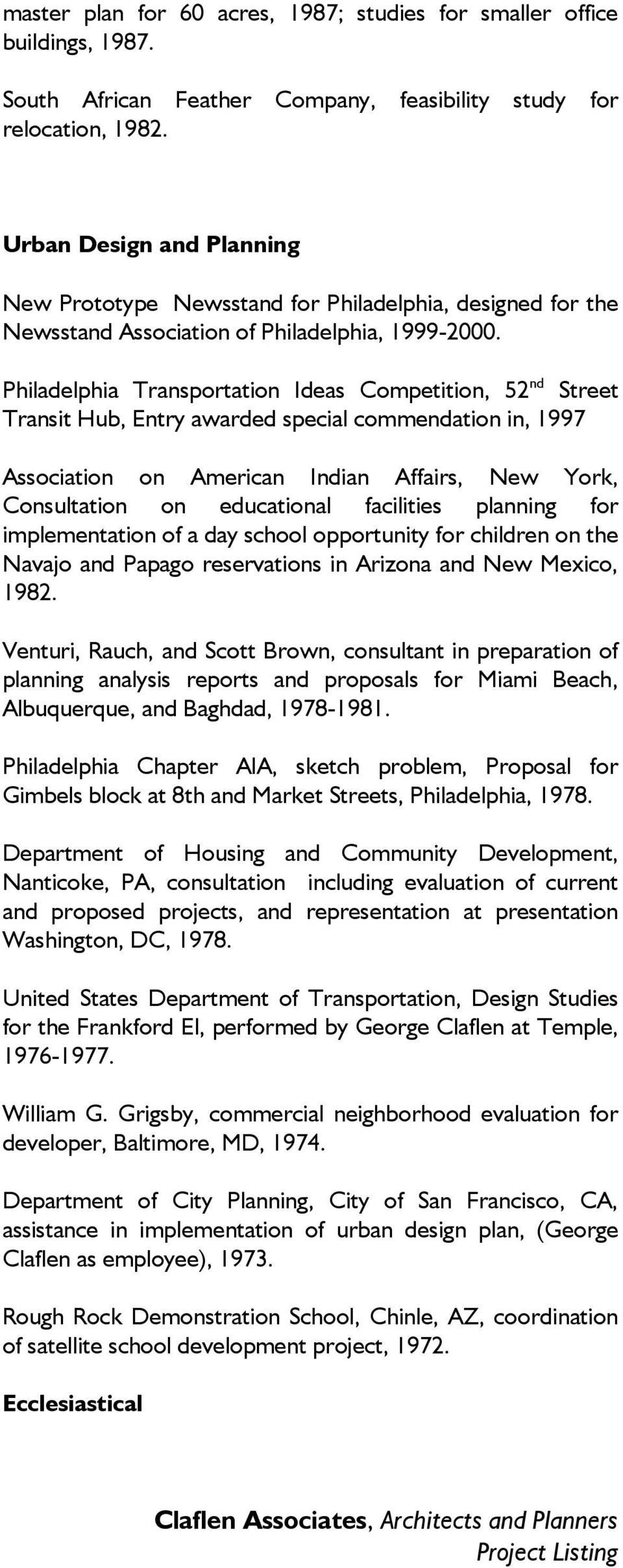 Philadelphia Transportation Ideas Competition, 52 nd Street Transit Hub, Entry awarded special commendation in, 1997 Association on American Indian Affairs, New York, Consultation on educational