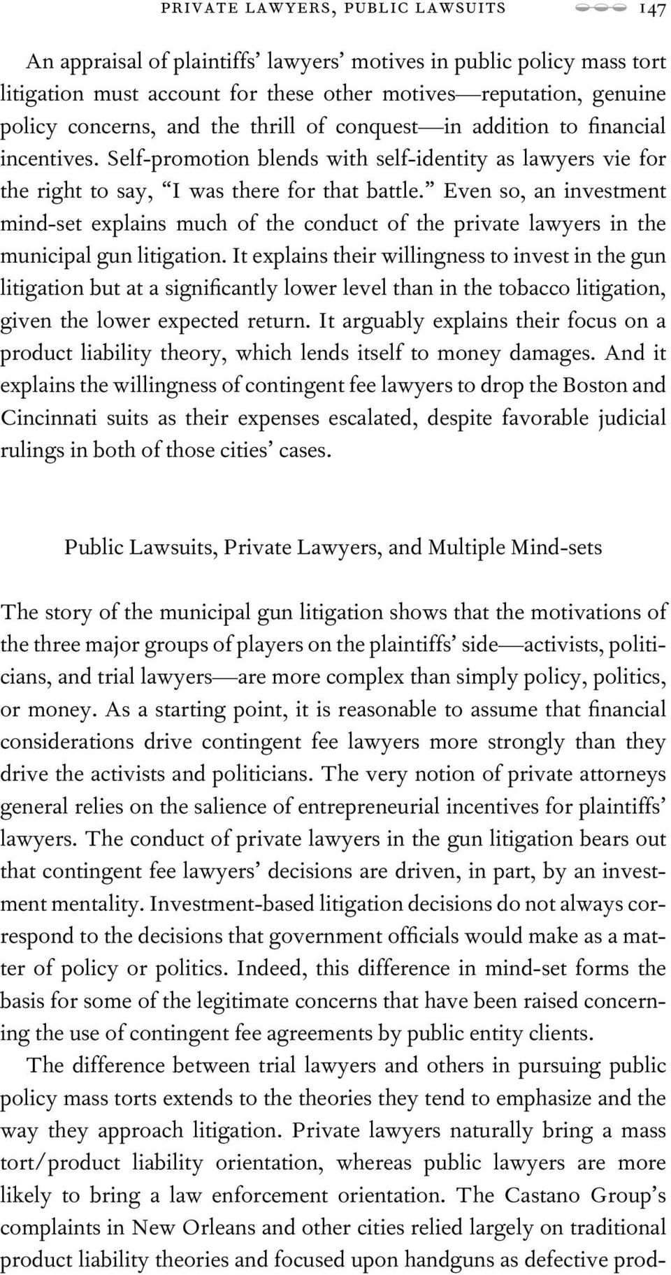Even so, an investment mind-set explains much of the conduct of the private lawyers in the municipal gun litigation.