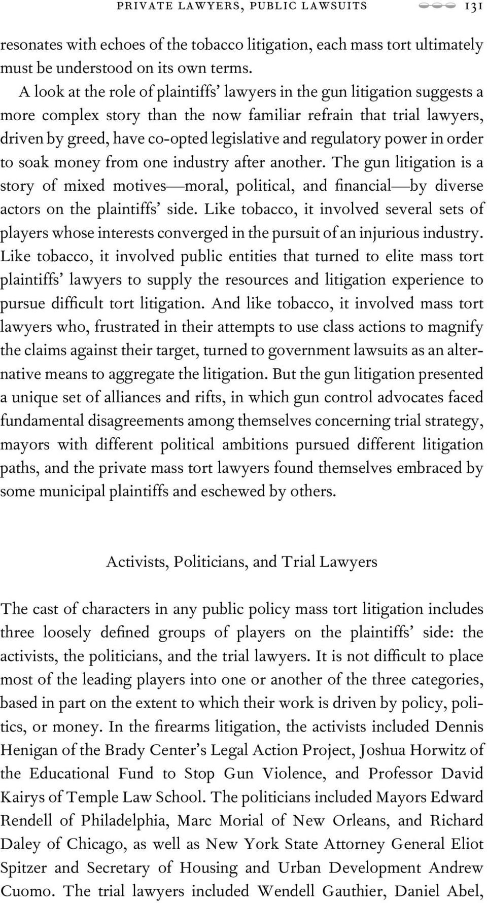 regulatory power in order to soak money from one industry after another. The gun litigation is a story of mixed motives moral, political, and nancial by diverse actors on the plaintiffs side.