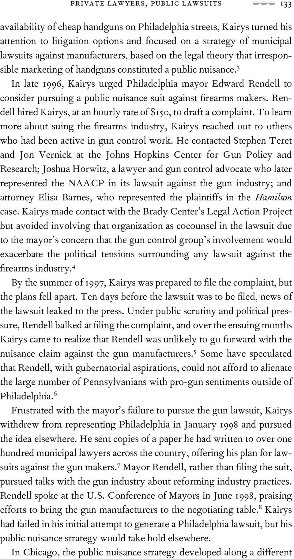 3 In late 1996, Kairys urged Philadelphia mayor Edward Rendell to consider pursuing a public nuisance suit against rearms makers. Rendell hired Kairys, at an hourly rate of $150, to draft a complaint.