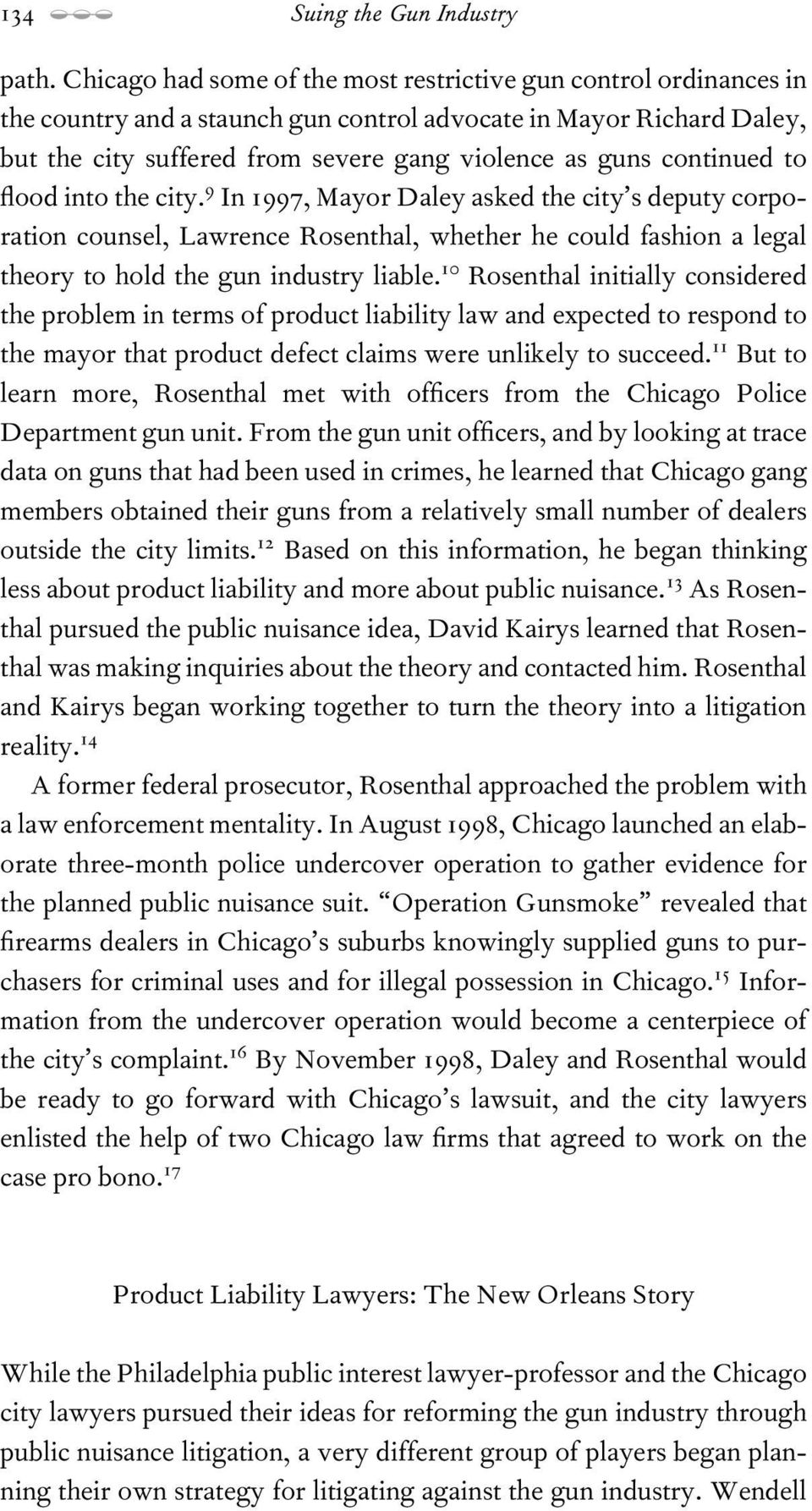 continued to ood into the city. 9 In 1997, Mayor Daley asked the city s deputy corporation counsel, Lawrence Rosenthal, whether he could fashion a legal theory to hold the gun industry liable.