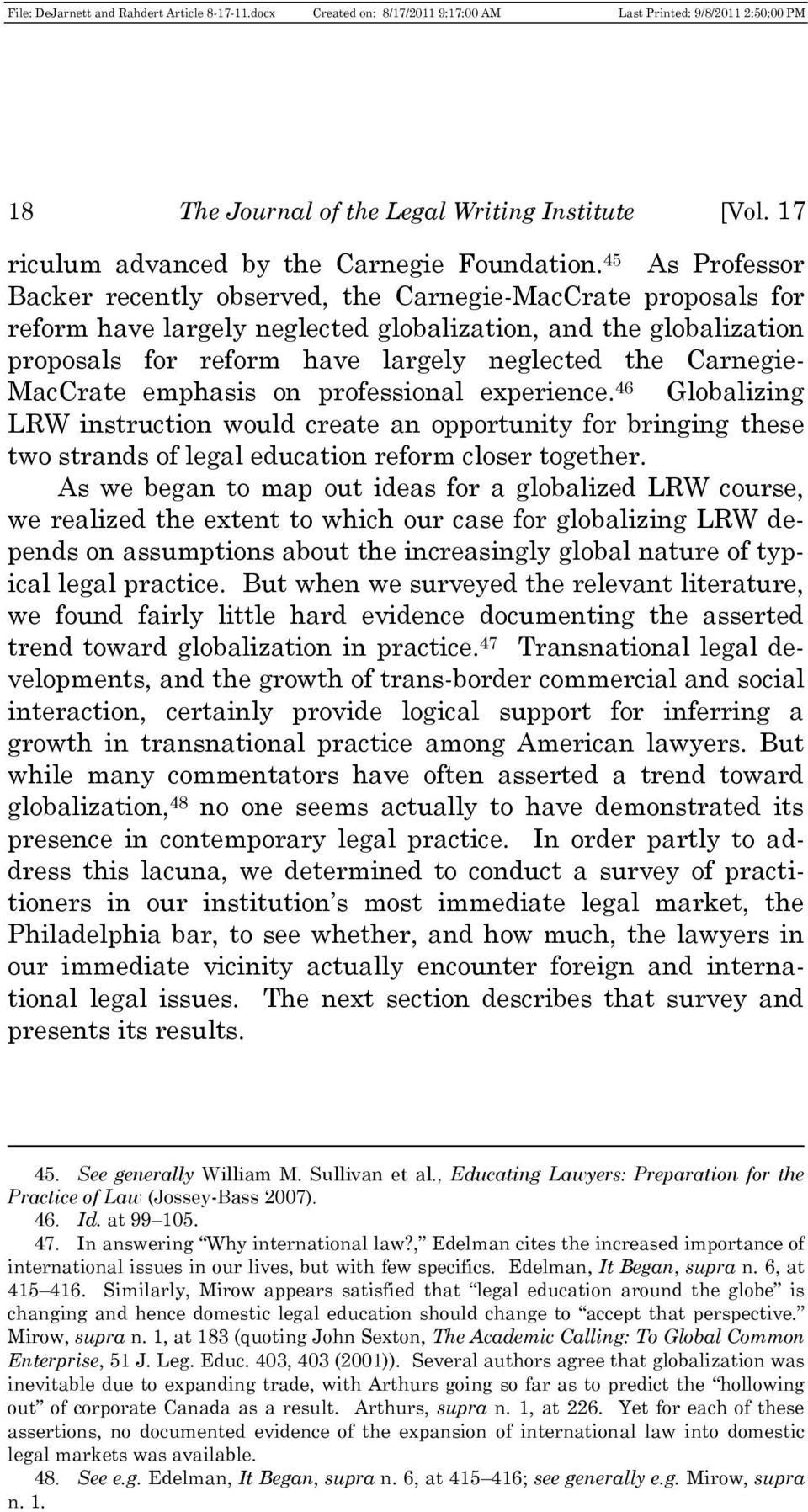 Carnegie- MacCrate emphasis on professional experience. 46 Globalizing LRW instruction would create an opportunity for bringing these two strands of legal education reform closer together.
