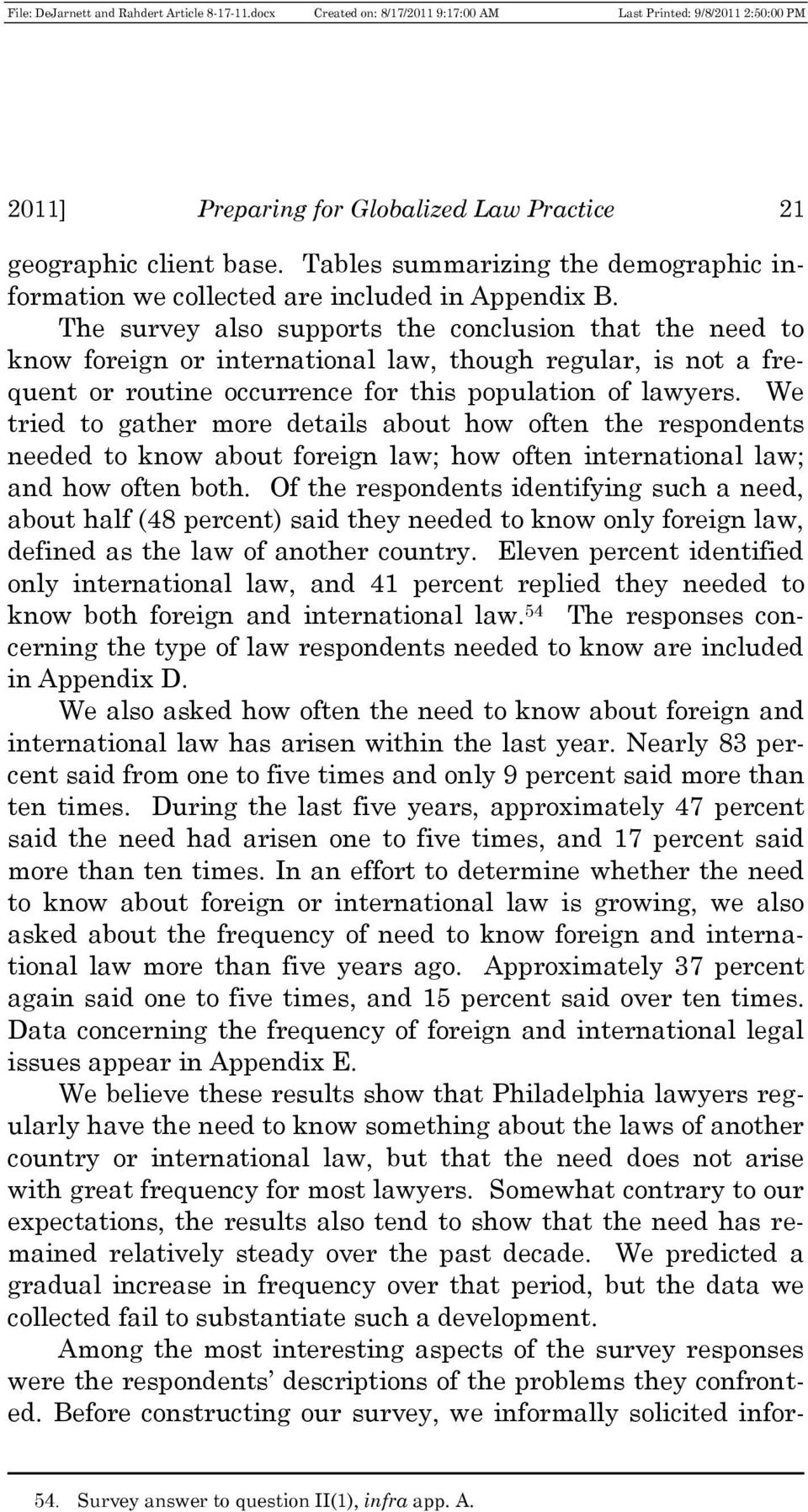 We tried to gather more details about how often the respondents needed to know about foreign law; how often international law; and how often both.