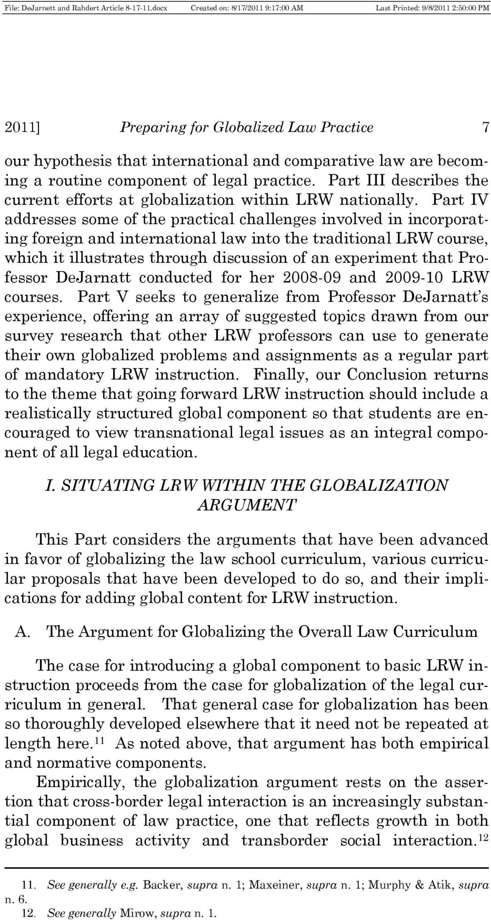 Part IV addresses some of the practical challenges involved in incorporating foreign and international law into the traditional LRW course, which it illustrates through discussion of an experiment