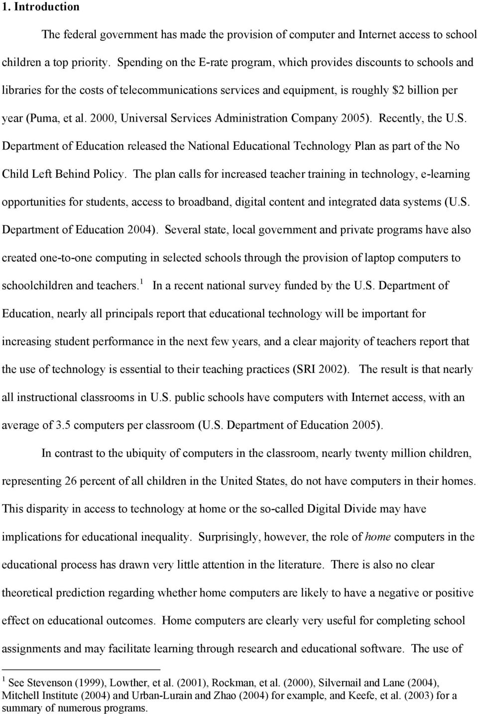 2000, Universal Services Administration Company 2005). Recently, the U.S. Department of Education released the National Educational Technology Plan as part of the No Child Left Behind Policy.