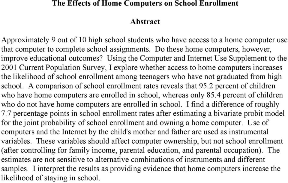 Using the Computer and Internet Use Supplement to the 2001 Current Population Survey, I explore whether access to home computers increases the likelihood of school enrollment among teenagers who have