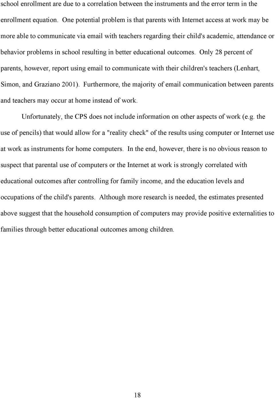 resulting in better educational outcomes. Only 28 percent of parents, however, report using email to communicate with their children's teachers (Lenhart, Simon, and Graziano 2001).