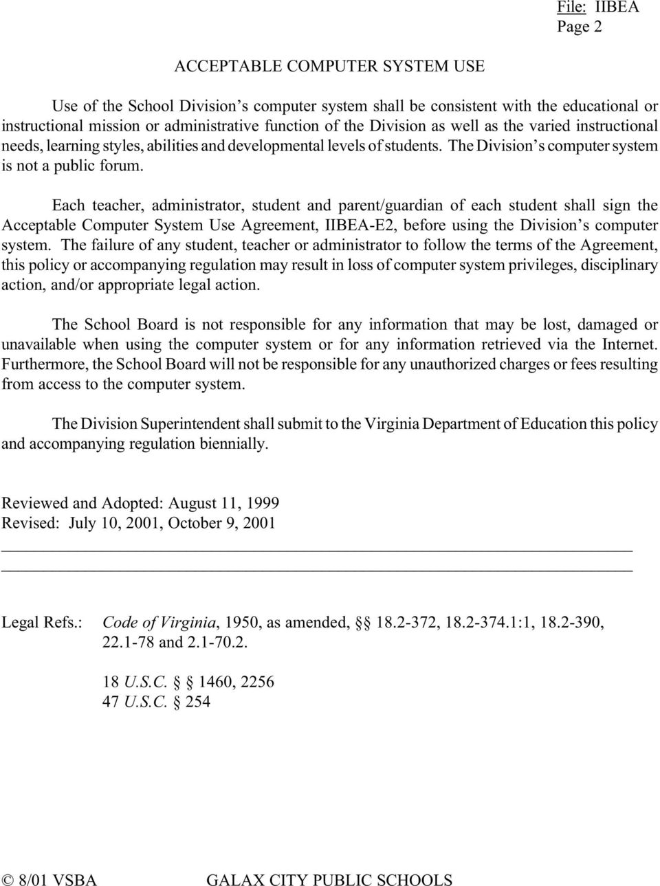 Each teacher, administrator, student and parent/guardian of each student shall sign the Acceptable Computer ystem Use Agreement, IIBEA-E2, before using the Division s computer system.