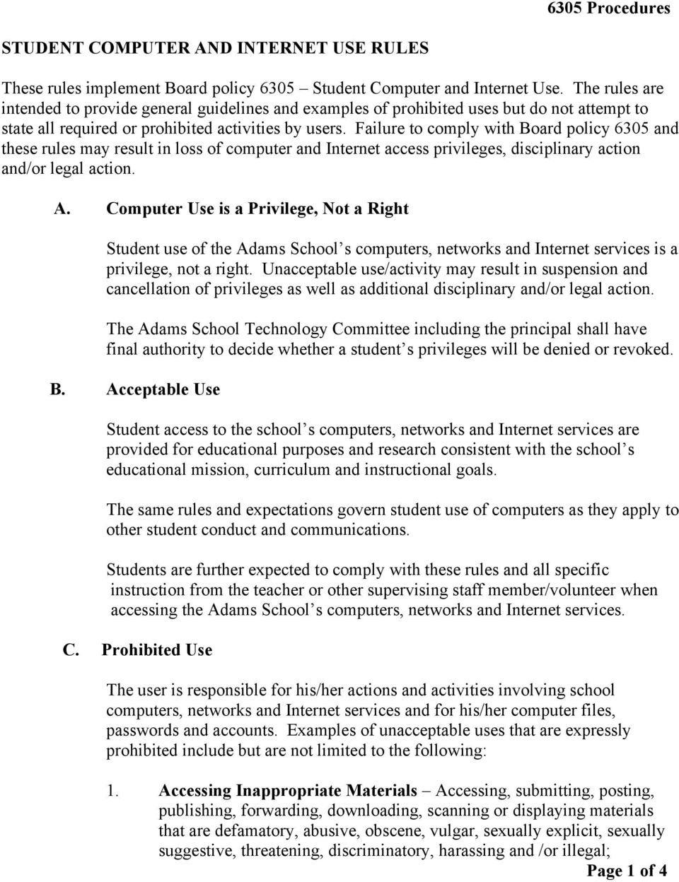 Failure to comply with Board policy 6305 and these rules may result in loss of computer and Internet access privileges, disciplinary action and/or legal action. A.