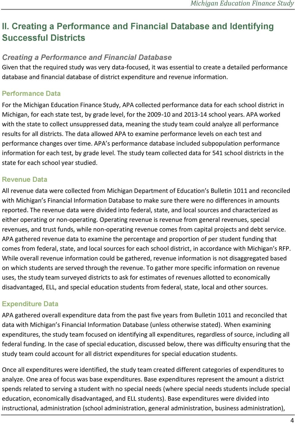 Performance Data For the Michigan Education Finance Study, APA collected performance data for each school district in Michigan, for each state test, by grade level, for the 2009-10 and 2013-14 school